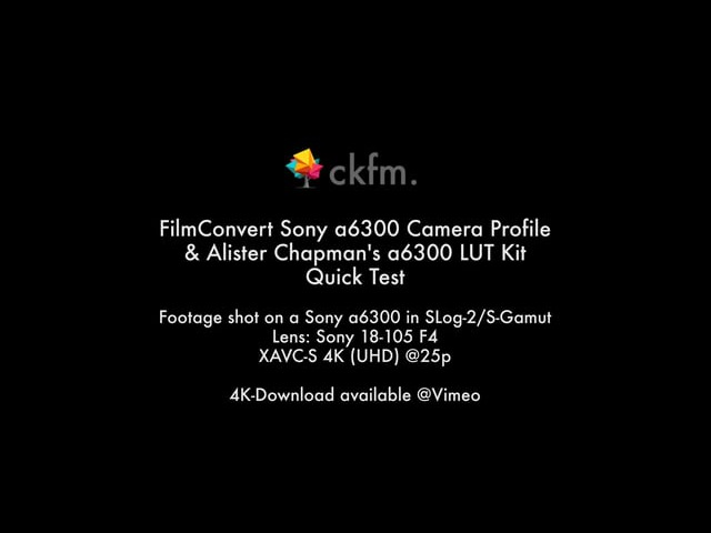 Test: Sony a6300, SLog-2 in 4K with FilmConvert a6300 Camera Profile / Alister's a6300 LUT