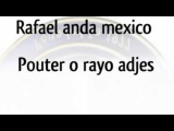 Rafael anda Mexico Pouter o rayo adjes