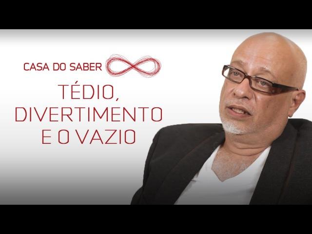 Tédio, divertimento e o vazio | Luiz Felipe Pondé