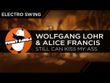 ElectroSWING Wolfgang Lohr &amp Alice Francis - Still Can Kiss My Ass
