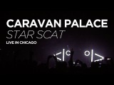 Caravan Palace - Star Scat (live in Chicago 2016)
