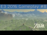 The Legend of Zelda: Breath of the Wild - E3 2016 Gameplay #8 [HD]