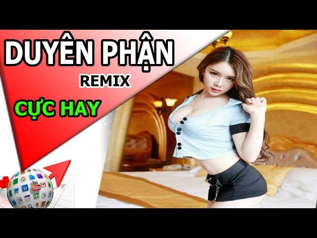 DUYEN PHAN REMIX (Cover) - lien khuc nhac tru tinh remix hay nhat 2017 - GAI XINH NHAY BOC LUA
