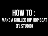 How To  Make A Chill Hip Hop Beat (FL Studio)