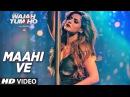 Maahi Ve Video Song Wajah Tum Ho Neha Kakkar Sana Sharman Gurmeet Vishal Pandya 2016