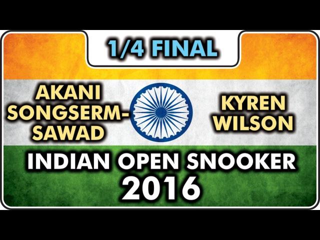 Indian Open Snooker 2016 Kyren WILSON vs Akani SONGSERMSAWAD QF