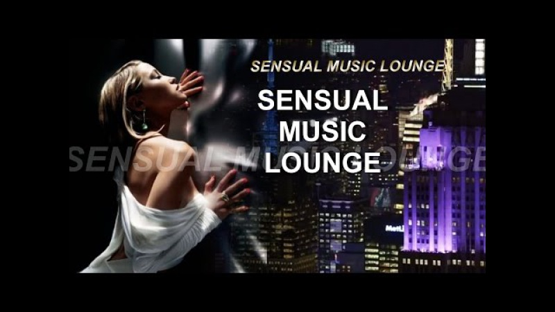2H.BEST SEXY SENSUAL CHILL OUT EROTIC MUSIC MIX 2017RELAXINGROMANTICSENSUALMUSIC
