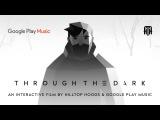 Through The Dark - An Interactive Film from Hilltop Hoods &amp Google Play Music