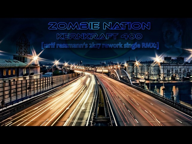 Zombie Nation - Kernkraft 400 [arif ressmann's 2k17 rework single RMX]
