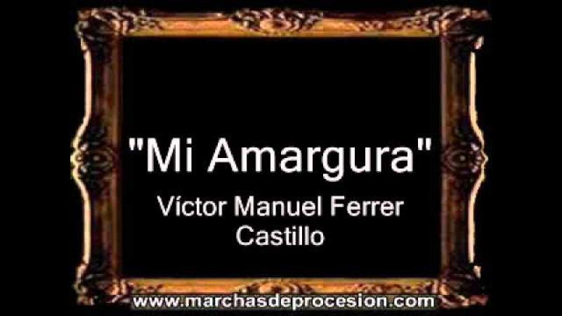 Mi Amargura - Víctor Manuel Ferrer Castillo [BM]