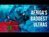 Morocco: Africa's Baddest Ultras