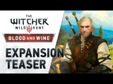 The Witcher 3: Wild Hunt - Blood and Wine / Тизер-трейлер