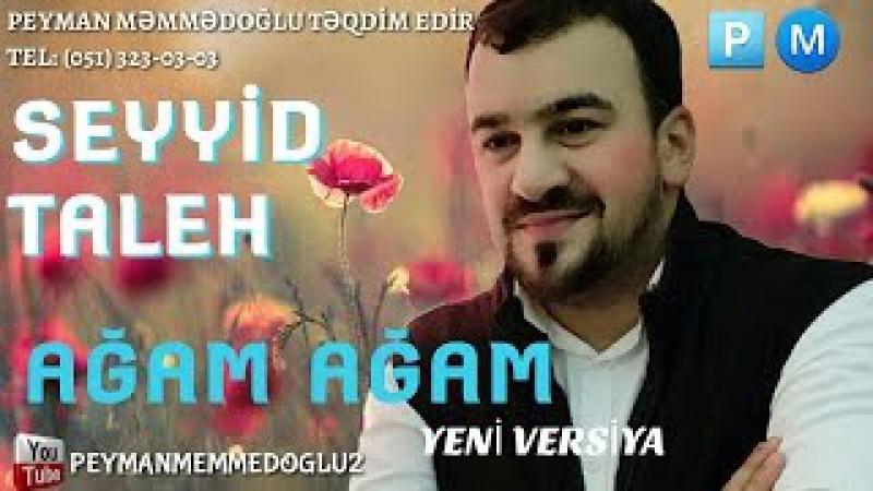 Seyyid Taleh - Agam Agam 2018 Yeni Versiya