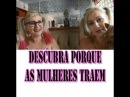 PORQUE AS MULHERES TRAEM? EU EXPLICO! Nina Della Rosa