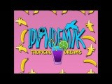 !PVNDEMIK - Tropical Dreams preview