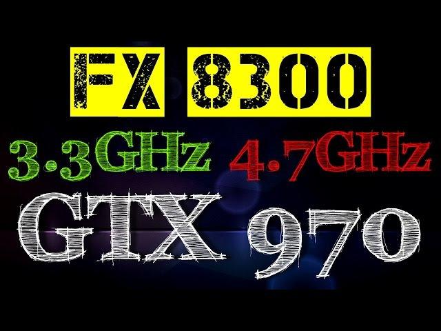 FX 8300 3.3 GHz VS 4.7GHz | GTX 970