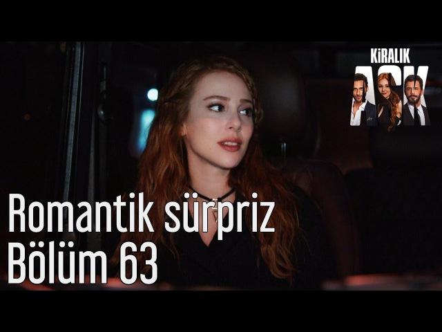 Kiralık Aşk 63. Bölüm - Romantik Sürpriz