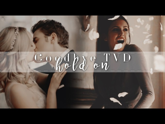 Goodbye TVD Hold On 1x01 8x16