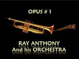 OPUS #1 ~ THE RAY ANTHONY ORCHESTRA