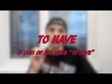 to have - 5 Uses of the Verb