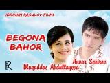 Begona bahor (ozbek film) Бегона бахор (узбекфильм)
