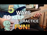 5 Ways To Keep Practice Fun! ( With Tabs)