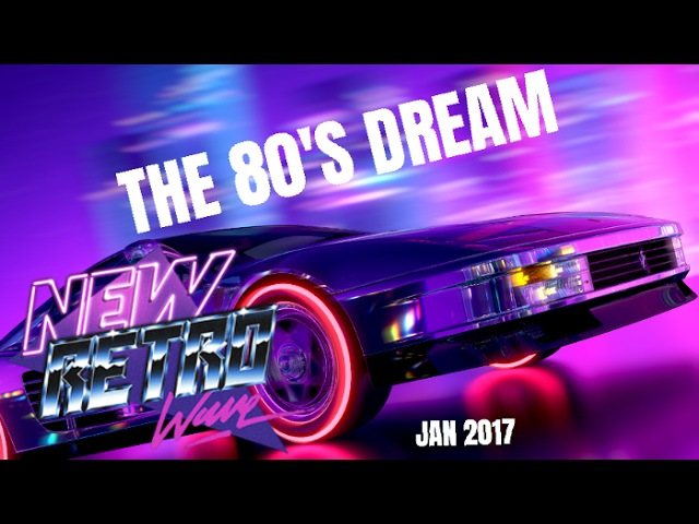 The 80's Dream | Best of NewRetroWave | Jan 2017 | Retrowave/ 80's Revival Mixtape