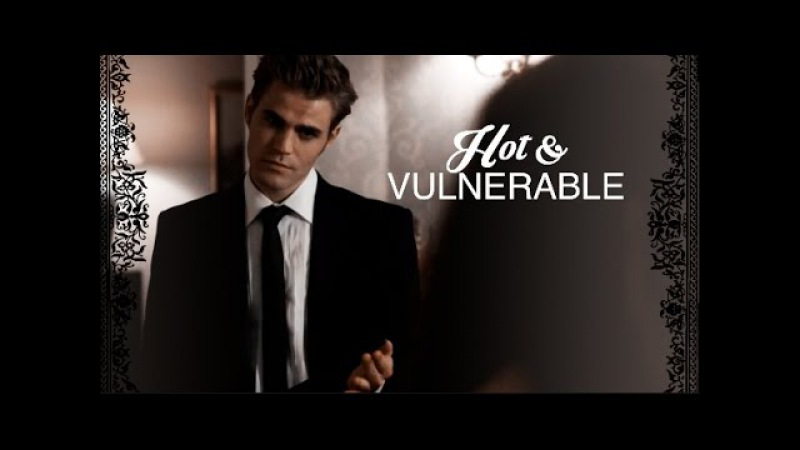 Stefan Salvatore | Hot Vulnerable