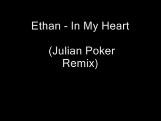 ethan ♥ in my heart ★ julian poker remix