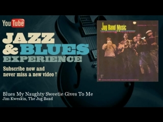 Blues My Naughty Sweetie Gives To Me. The Jug Band. Поёт Jim Kweskin.