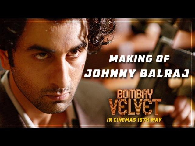 The Making of Johnny Balraj   Bombay Velvet   Ranbir Kapoor   Anushka Sharma