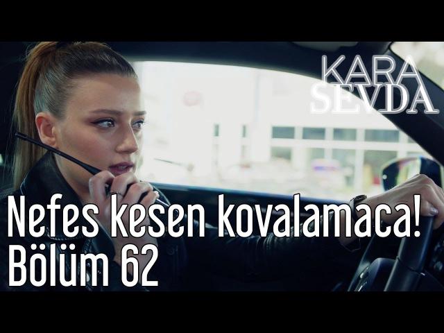 Kara Sevda 62. Bölüm - Nefes Kesen Kovalamaca!