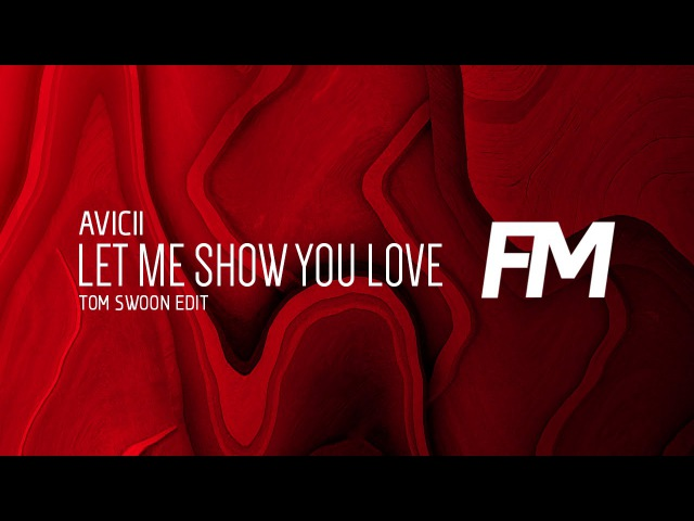 Avicii Let Me Show You Love Don't Give Up On Us Tom Swoon Edit