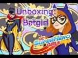 Unboxing: Batgirl |DC Super Hero Girls| Бэтгерл распаковка