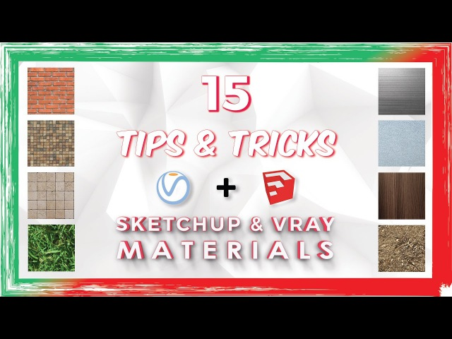 Top 15 Tips and Tricks for Sketchup and Vray MATERIALS