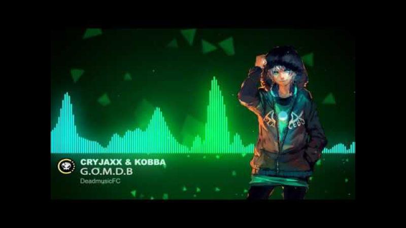 ▶[DanceEDM] ★ CryJaxx KOBBA - G.O.M.D.B (Original Mix)