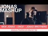 Nick Jonas+DNCE+Jonas Brothers  JealousToothbrushBurnin' Up (Max&ampZac Cover)