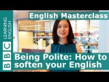 BBC Masterclass: Be polite - how to soften your English