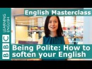 BBC English Masterclass Being polite how to soften your English