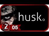Husk Прохождение на русском 5 - Маленькие падшие ангелы FullHDPC