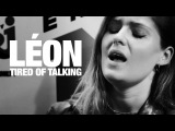 LÉON - Tired Of Talking (Live)