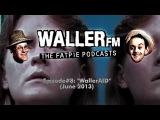 Waller FM (Fat-Pie Podcast) #8