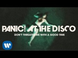Panic! At The Disco Don't Threaten Me With A Good Time OFFICIAL VIDEO