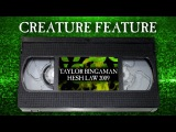 Creature Feature Taylor  Bingaman's Hesh Law Part