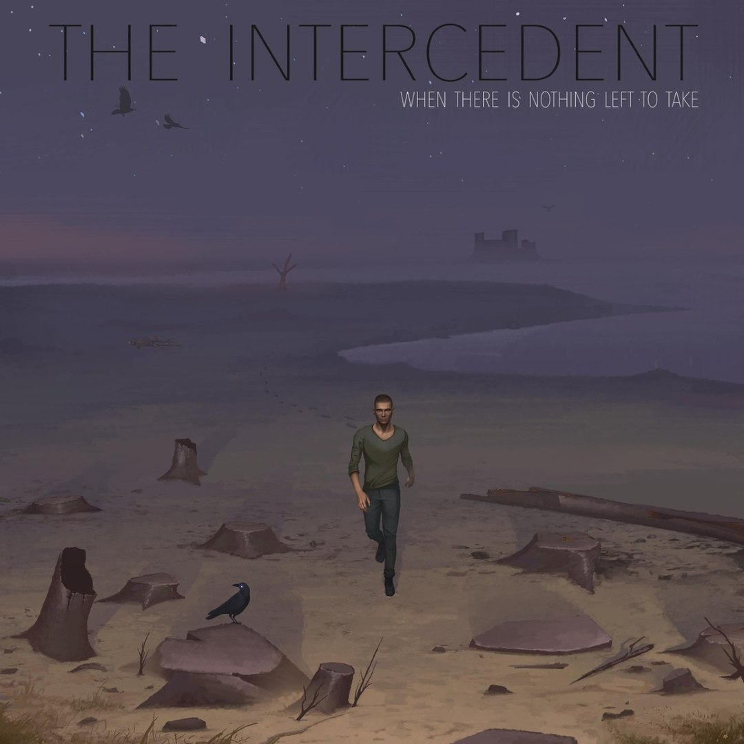 The Intercedent - When There Is Nothing Left to Take [EP] (2017)