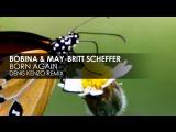 Bobina & May-Britt Scheffer - Born Again (Denis Kenzo Remix)