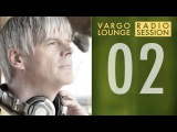 VARGO LOUNGE   Radio Session 02