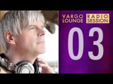 VARGO LOUNGE Radio Session 03
