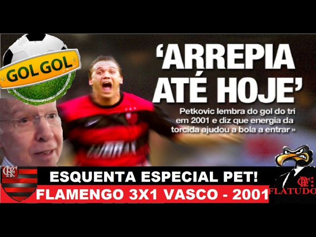 ESQUENTA ESPECIAL PRO JOGÃO DE HJ FLAMENGO 3X1 VASCO 2001 PET HEROI DO IMPOSSIVEL