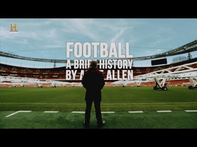 Футбол Краткая история от Альфи Аллена 2 серия (2017) History Channel HD